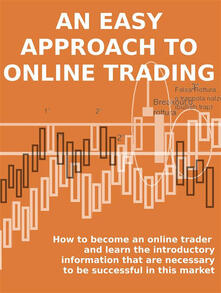 Aneasy approach to online trading. How to become an online trader and learn the introductory information that are necessary to be successful in this market