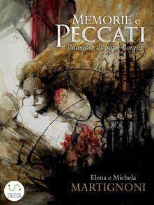 Memorie e peccati. L'amante di papa Borgia - Elena Martignoni,Michela Martignoni - ebook