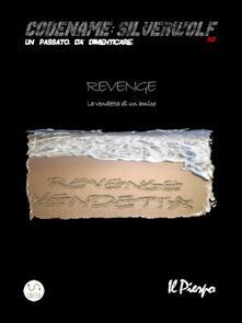 Revenge. La vendetta di un amico. Codename: Silverwolf. Un passato da dimenticare - Il Pierpo - ebook