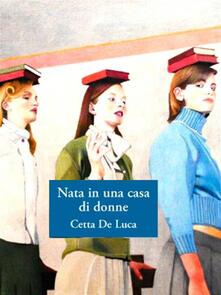 Nata in una casa di donne - Cetta De Luca - ebook
