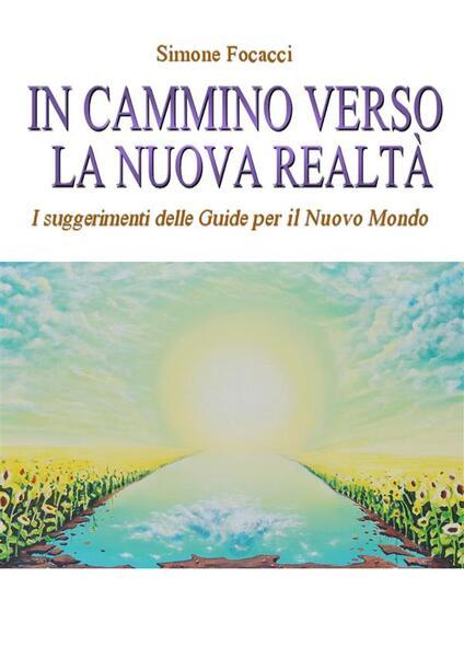 In cammino verso la nuova realtà - Simone Focacci - ebook
