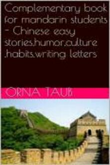 Complementary book for mandarin students. Chinese easy stories, humor, culture, habits, writing letters