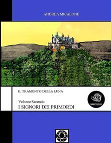 I signori dei primordi. Il tramonto della luna. Vol. 2 - Andrea Micalone - ebook