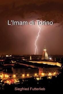 L' Imam di Torino - Siegfried Futterlieb - ebook