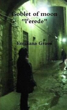 Goblet of moon. L'erede - Emiliana Grassi - ebook