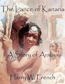 Thelance of Kanana: a story of Arabia