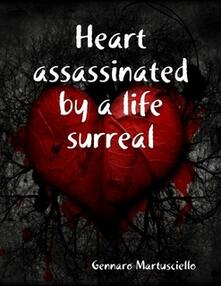 Heart assassinated by a life surreal