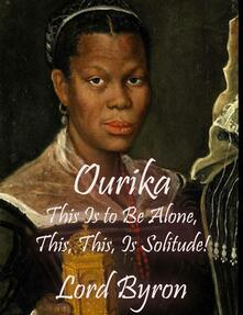 Ourika: this is to be alone, this, this, is solitude!