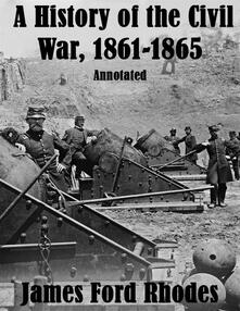 Ahistory of the civil war, 1861-1865: annotated