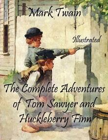 Thecomplete adventures of Tom Sawyer and Huckleberry Finn. Ediz. illustrata