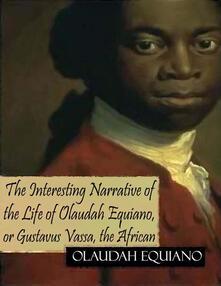 Theinteresting narrative of the life of Olaudah Equiano, or Gustavus Vassa, the african