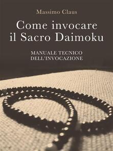 Come invocare il sacro daimoku. Manuale tecnico dell'invocazione - Massimo Claus - ebook