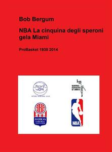 NBA. La cinquina degli speroni gela Miami. ProBasket 1938 2014 - Bob Bergum - ebook