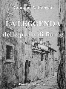 La leggenda delle perle di fiume - Romano Augusto Fiocchi - ebook