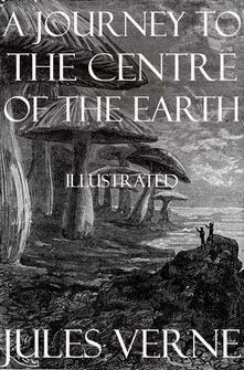 Ajourney to the centre of the Earth. Ediz. illustrata