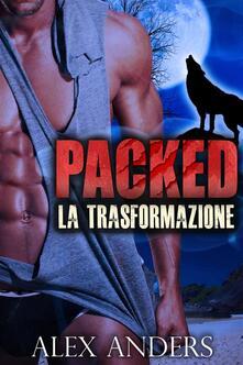 Packed. La trasformazione - Alex Anders - ebook