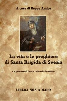 La vita e le preghiere di santa Brigida di Svezia e le promesse di Gesù a coloro che le recitano - Beppe Amico - ebook