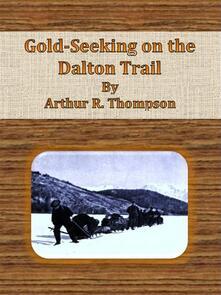 Gold-seeking on the Dalton Trail