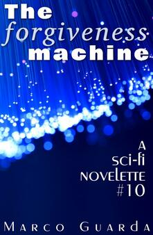 Theforgiveness machine. A science fiction novelette. Vol. 10