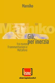 Già, per inerzia - Marniko - ebook