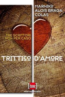 Trittico d'amore - Alois Braga,Colas,Marniko - ebook
