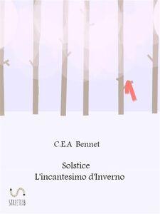 Ebook incantesimo d'inverno. Solstice Bennet, C. E. A.