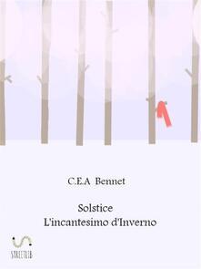 L' incantesimo d'inverno. Solstice - C. E. A. Bennet - ebook