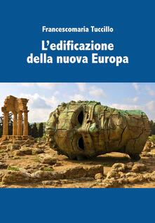 L' edificazione della nuova Europa - Francescomaria Tuccillo - ebook