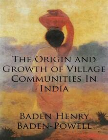 Theorigin and growth of village communities in India