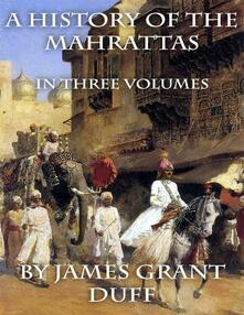 Ahistory of the Mahrattas: in three volumes