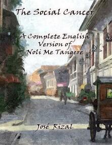 Thesocial cancer: a complete english version of Noli Me Tangere