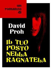 Il tuo posto nella ragnatela - David Proh - ebook