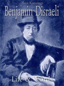 Benjamin Disraeli: life & words