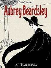 Aubrey Beardsley: 120 masterpieces