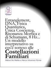 Entanglement, dna, fisica quantistica, unica coscienza, risonanza di Schumann, 8 Hz.. Un modello interpretativo su cos'è sotteso alle costellazioni familiari