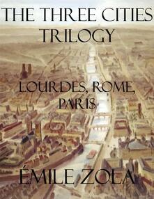 Thethree cities trilogy: Lourdes, Rome, Paris