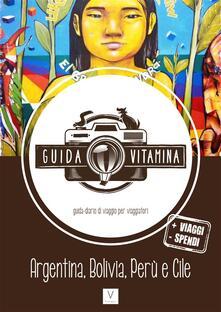 Guida Vitamina. La nuova guida-diario di viaggio per viaggiatori. Argentina, Bolivia, Perù e Cile - Rocco D'Alessandro,Giulia Magnaguagno - ebook