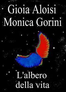 L' albero della vita - Gioia Aloisi,Monica Gorini - ebook