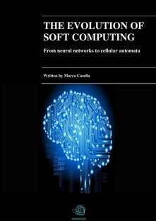 Theevolution of soft computing. From neural networks to cellular automata