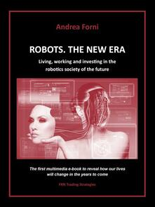 Robots. The new era. Living, working and investing in the robotics society of the future