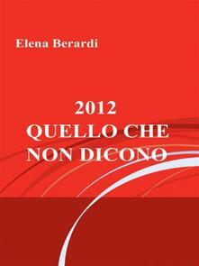 2012. Quello che non dicono - Elena Berardi - ebook