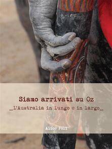 Siamo arrivati su OZ. L'Australia in lungo e in largo - Alice Poli - ebook