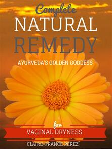 Complete Natural Remedy For Vaginal Dryness