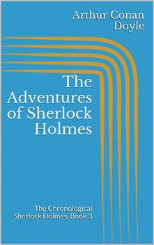 Theadventures of Sherlock Holmes. The chronological Sherlock Holmes. Vol. 3