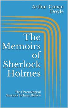 Thememoirs of Sherlock Holmes. The chronological Sherlock Holmes. Vol. 4