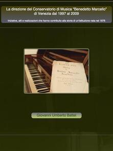 La direzione del conservatorio di musica Benedetto Marcello di Venezia dal 1997 al 2009 - Giovanni Umberto Battel - ebook
