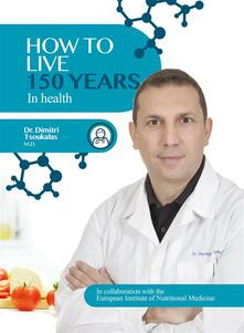 How to Live 150 Years in health