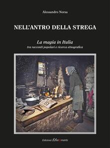 Nell'antro della strega. La magia in Italia tra racconti popolari e ricerca etnografica - Alessandro Norsa - ebook