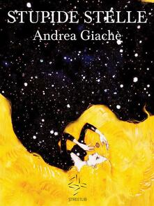 Stupide stelle - Andrea Giachè - ebook