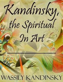 Kandinsky, the spiritual in art